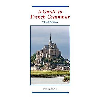 A Guide to French Grammar - 2014 (3rd Revised edition) by Stanley Prin