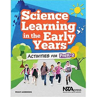 Science Learning in the Early Years - Activities for Prek-2 by Peggy A