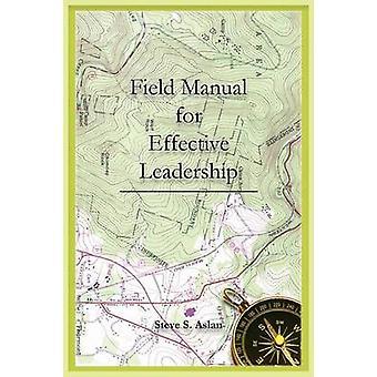 Effective Leadership Field Manual by Aslan & Steve S.