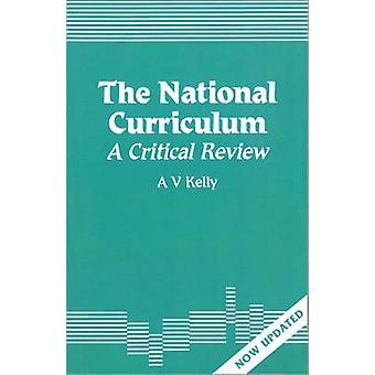 The National Curriculum A Critical Review by Kelly & A. Vic