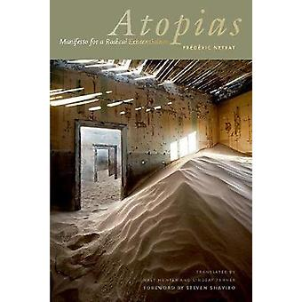 Atopias Manifesto for a Radical Existentialism by Frederic Neyrat & Translated by Walt Hunter & Translated by Lindsay Turner & Foreword by Steven Shaviro