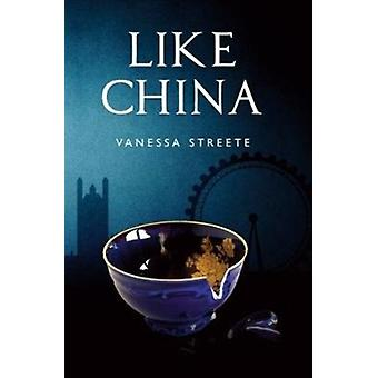 Like China door Vanessa Streete