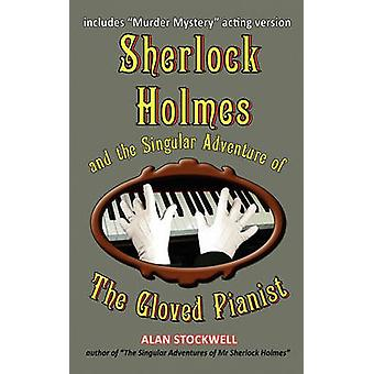 Sherlock Holmes and the Singular Adventure of the Gloved Pianist by Stockwell & Alan