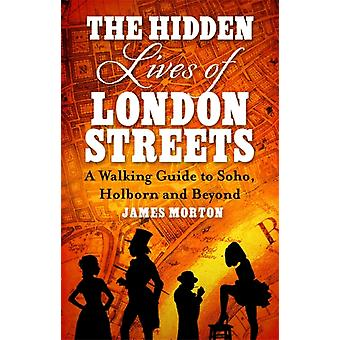 Hidden Lives of London Streets by James Morton