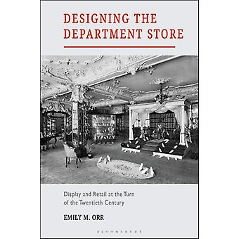 Designing the Department Store by Emily M Orr