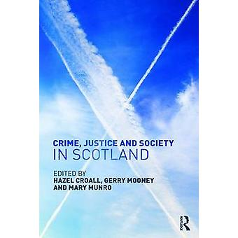 Crime Justice and Society in Scotland- editointi Hazel Croall & Edited by Gerry Mooney & Edited by Mary Munro