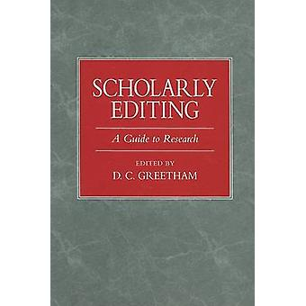 Scholarly Editing  A Guide to Research by Edited by D C Greetham