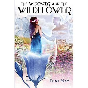 The Widower and the Wildflower by Mitchell & Toni May