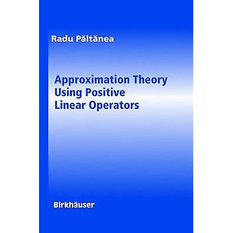 Approximation Theory Using Positive Linear Operators by Paltanea & Radu