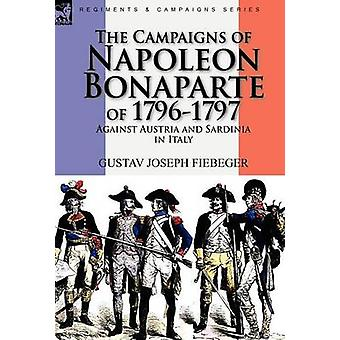 The Campaigns of Napoleon Bonaparte of 17961797 Against Austria and Sardinia in Italy by Fiebeger & Gustav Joseph