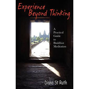 Experience Beyond Thinking A Practical Guide to Buddhist Meditation by St Ruth & Diana