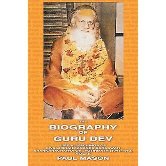 The Biography of Guru Dev Life  Teachings of Swami Brahmananda Saraswati Shankaracharya of Jyotirmath 19411953 Vol. II by Mason & Paul