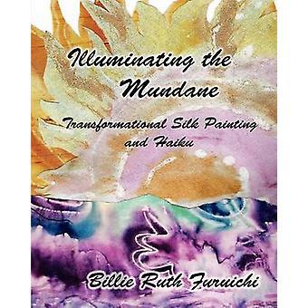Illuminating the Mundane Transformational Art and Haiku by Furuichi & Billie Ruth