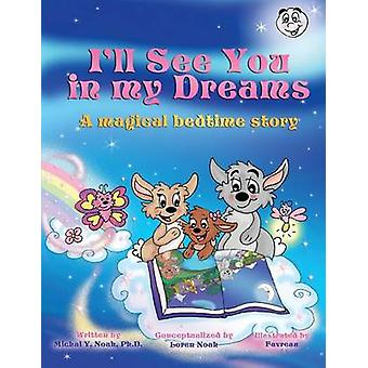 Ill see you in my Dreams A Magical bedtime story AWARDWINNING CHILDRENS BOOK Recipient of the prestigious Moms Choice Award by Noah & Michal Y