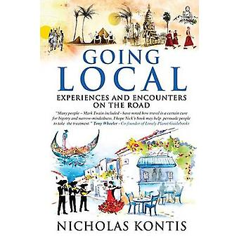 Going Local Experiences and Encounters on the Road by Kontis & Nicholas