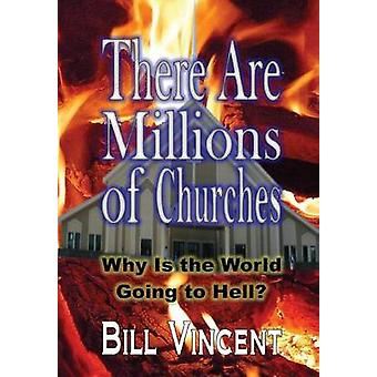 There Are Millions of Churches Why Is the World Going to Hell by Vincent & Bill