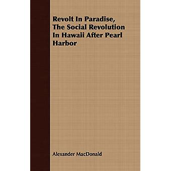 Revolt In Paradise The Social Revolution In Hawaii After Pearl Harbor by MacDonald & Alexander