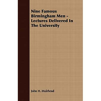 Nine Famous Birmingham Men  Lectures Delivered In The University by Muirhead & John H.