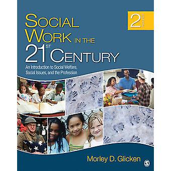 Social Work in the 21st Century An Introduction to Social Welfare Social Issues and the Profession by Glicken & Morley D.