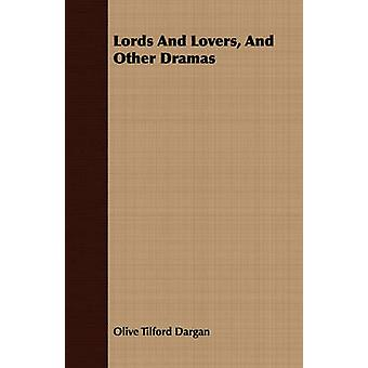 Lords And Lovers And Other Dramas by Dargan & Olive Tilford
