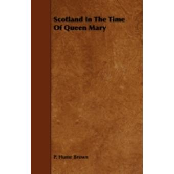 Scotland in the Time of Queen Mary by Brown & P. Hume
