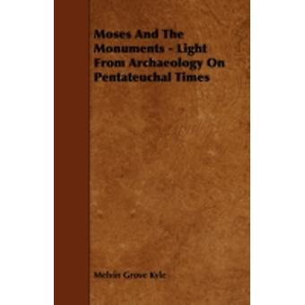 Moses and the Monuments  Light from Archaeology on Pentateuchal Times by Kyle & Melvin Grove