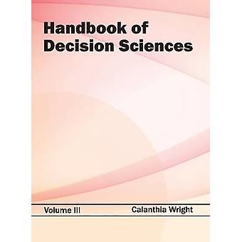 Handbook of Decision Sciences Volume III by Wright & Calanthia
