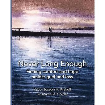 Never Long Enough paperback Finding comfort and hope amidst grief and loss by Krakoff & Rabbi Joseph H.