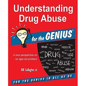 Understanding Drug Abuse for the GENIUS by Gallagher & Bill