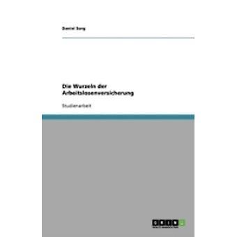 Die Wurzeln der Arbeitslosenversicherung by Sorg & Daniel