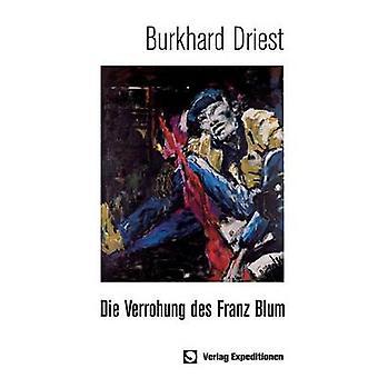 Die Verrohung des Franz Blum by Driest & Burkhard