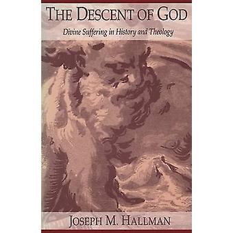 The Descent of God Divine Suffering in History and Theology by Hallman & Joseph M.