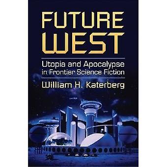 Future West - Utopia e Apocalypse in Frontier Science Fiction por Wil