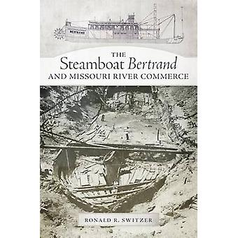 The Steamboat Bertrand and Missouri River Commerce by Ronald R Switze