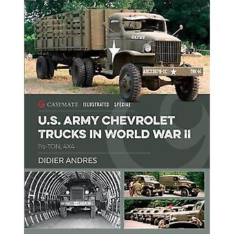 Army Chevrolet Trucks in World War II - 11/2-Ton - 4x4 by Didier Andre