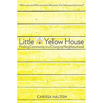 Little Yellow House - Finding Community in a Changing Neighbourhood by