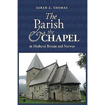 The Parish and the Chapel in Medieval Britain and Norway by Sarah E.