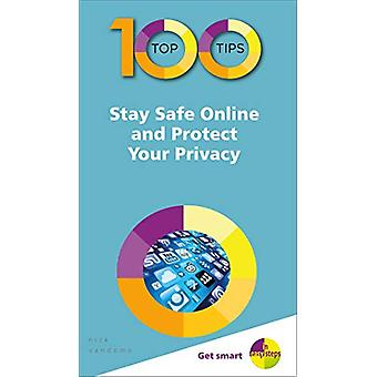 100 Top Tips - Stay Safe Online and Protect Your Privacy by Nick Vand
