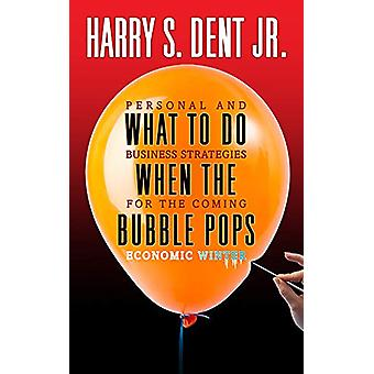What to Do When the Bubble Pops - Personal and Business Strategies For