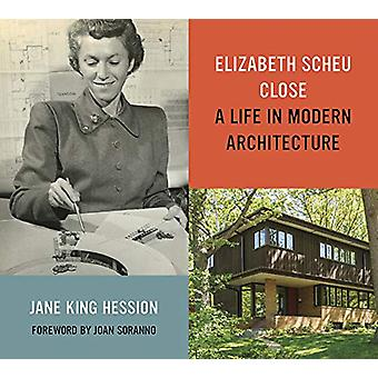 Elizabeth Scheu Close - A Life in Modern Architecture by Jane King Hes