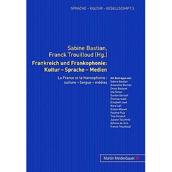 Frankreich Und Frankophonie - Kultur - Sprache - Medien - La France Et
