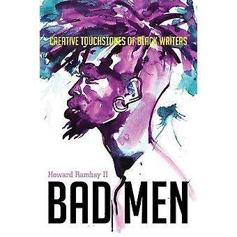 Bad Men - Creative Touchstones of Black Writers by Howard Rambsy II. -