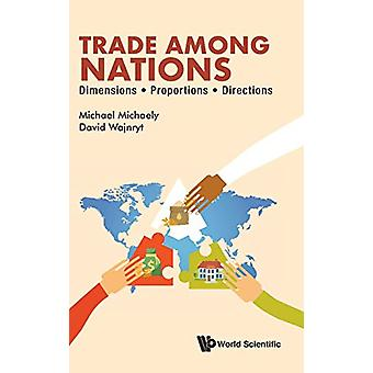 Trade Among Nations - Dimensions; Proportions; Directions by Michael M