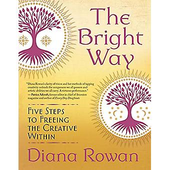 The Bright Way - Five Steps to Freeing the Creative Within by Diana Ro