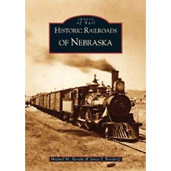Historic Railroads of Nebraska by Michael M Bartels - James J Reisdor