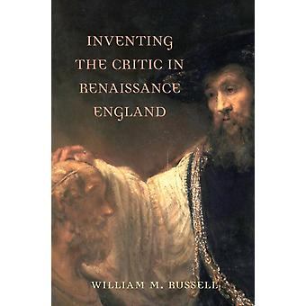 Inventing the Critic in Renaissance England by Russell & William M.