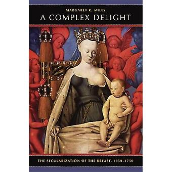 A Complex Delight - The Secularization of the Breast 1350-1750