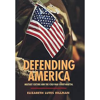 Defending America - Military Culture and the Cold War Court-Martial by