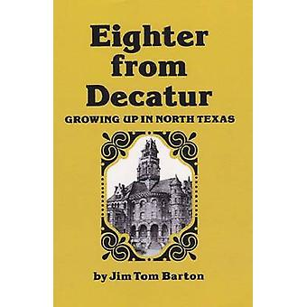 Eighter From Decatur - Growing Up in North Texas by Jim Tom Barton - 9