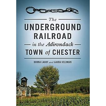 The Underground Railroad in the Adirondack Town of Chester by Donna L